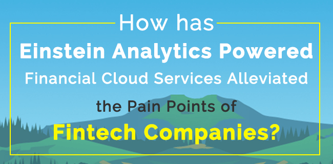 How has Einstein Analytics Powered Financial Cloud Services Alleviated the Pain Points of Fintech Companies?