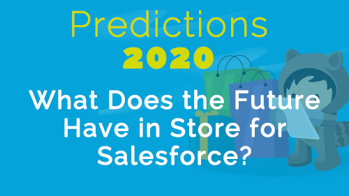 Predictions 2020: What Does the Future Have in Store for Salesforce?