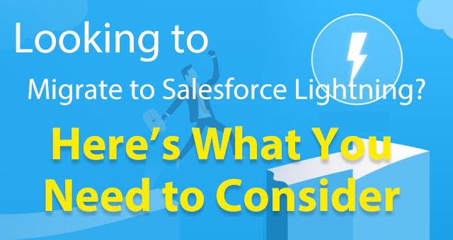Looking to Migrate to Salesforce Lightning? Here's What You Need to Consider