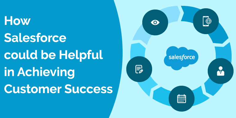 How Salesforce could be Helpful in Achieving Customer Success