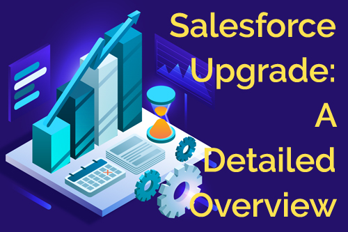 Salesforce Upgrade: A Detailed Overview