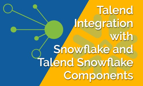 Talend Integration with Snowflake and Talend Snowflake Components