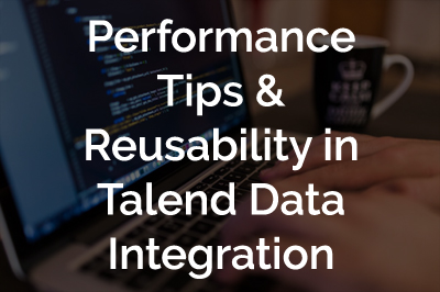 Performance Tips & Reusability in Talend Data Integration