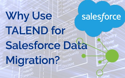 Why Use TALEND for Salesforce Data Migration?