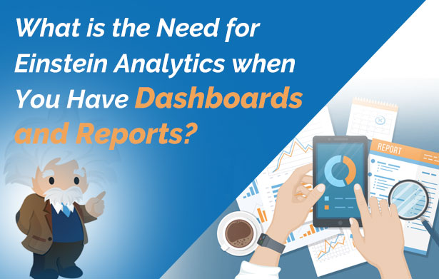 What is the Need for Einstein Analytics when You Have Dashboards and Reports?