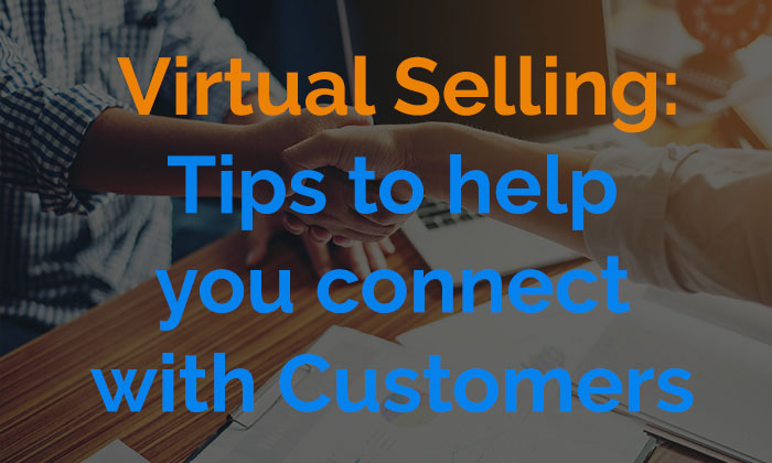 Virtual Selling: Tips to help you connect with customers