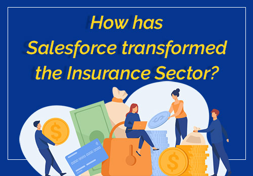 Why Should Insurance Organizations Consider Leveraging Salesforce?