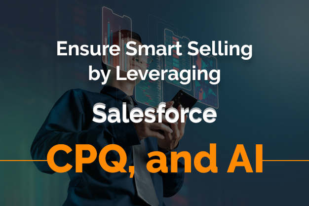 Ensure Smart Selling by Leveraging Salesforce CPQ, and AI