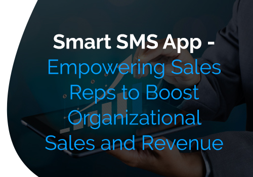 Smart SMS App: Empowering Sales Reps to Boost Organizational Sales and Revenue